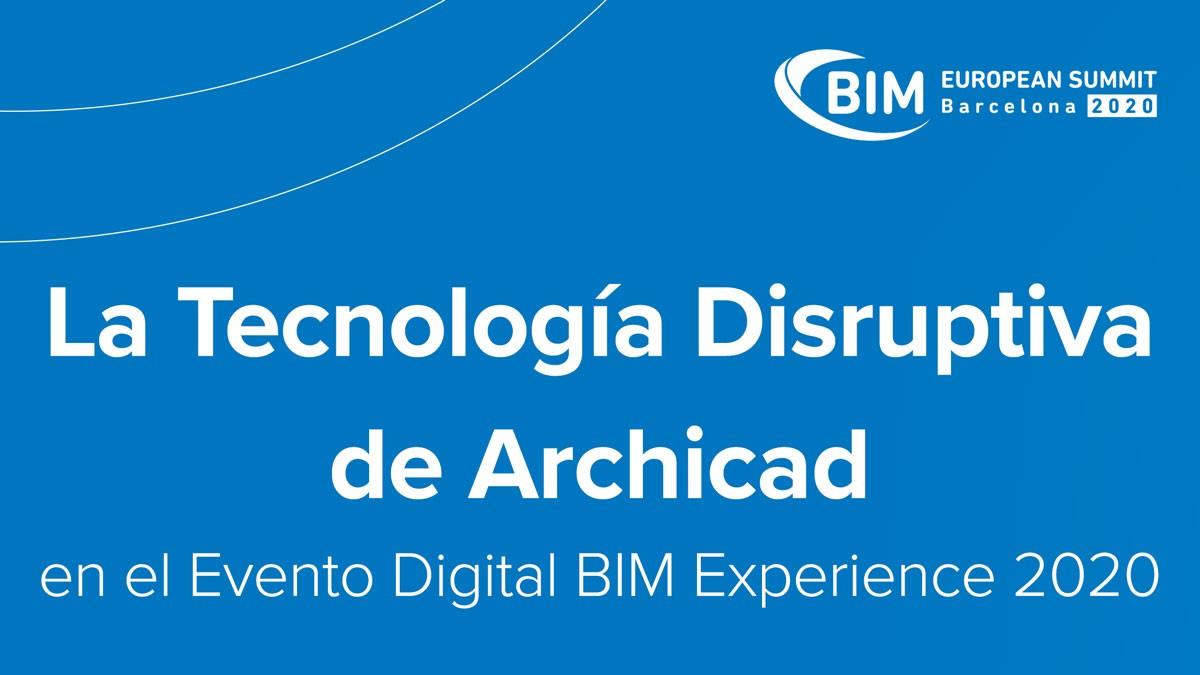 La Tecnología Disruptiva de Archicad en el Evento Digital BIM Experience 2020