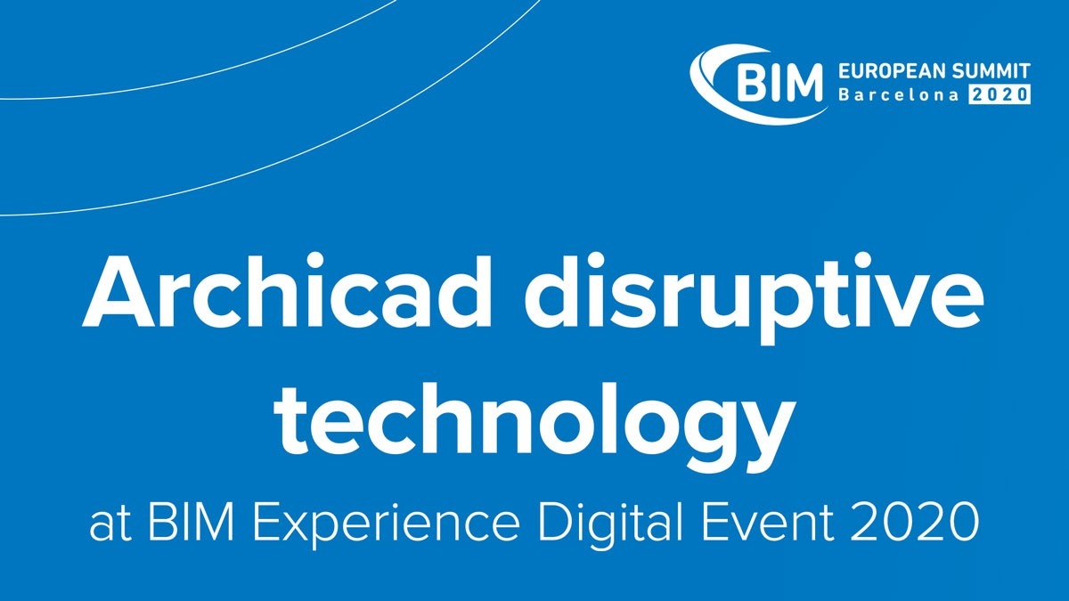 Archicad disruptive technology  at BIM Experience Digital Event 2020
