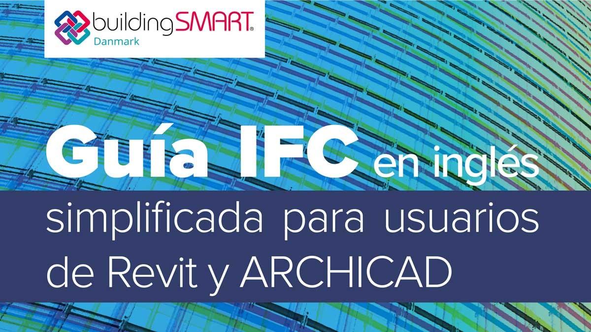 Guía IFC simplificada para usuarios de Revit y ARCHICAD
