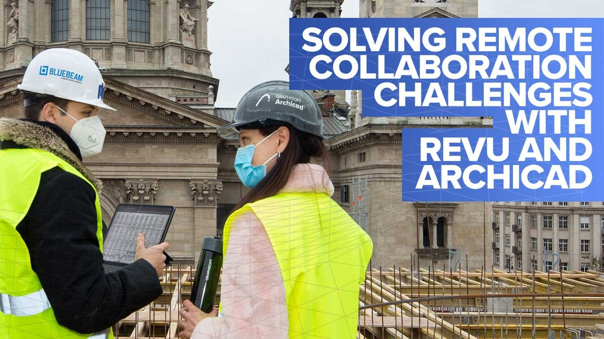 Solving remote collaboration challenges with Revu and Archicad